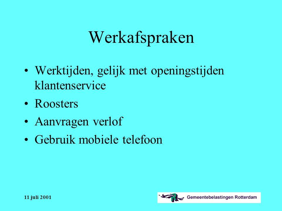 11 juli 2001 Werkafspraken Werktijden, gelijk met openingstijden klantenservice Roosters Aanvragen verlof Gebruik mobiele telefoon