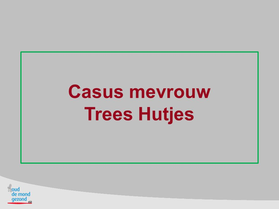 Casus mevrouw Trees Hutjes