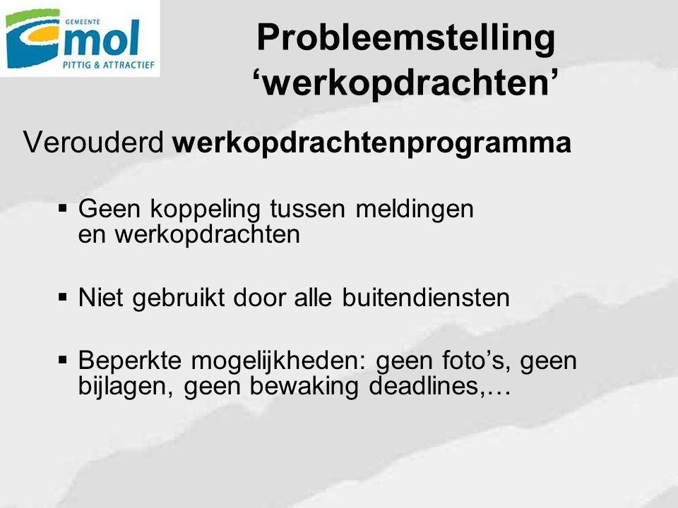 Probleemstelling 'werkopdrachten' Verouderd werkopdrachtenprogramma  Geen koppeling tussen meldingen en werkopdrachten  Niet gebruikt door alle buit