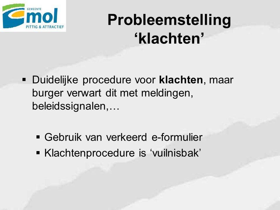 Probleemstelling 'klachten'  Duidelijke procedure voor klachten, maar burger verwart dit met meldingen, beleidssignalen,…  Gebruik van verkeerd e-fo
