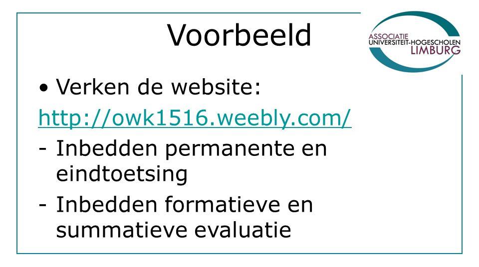 Voorbeeld Verken de website: http://owk1516.weebly.com/ -Inbedden permanente en eindtoetsing -Inbedden formatieve en summatieve evaluatie
