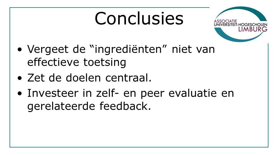Conclusies Vergeet de ingrediënten niet van effectieve toetsing Zet de doelen centraal.