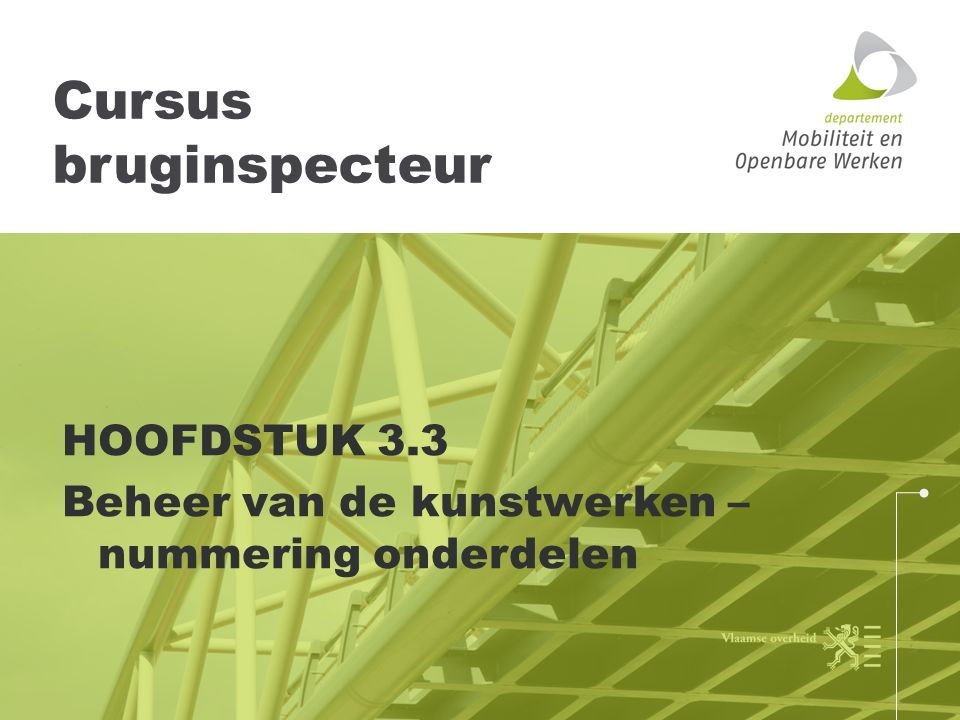 Cursus bruginspecteur HOOFDSTUK 3.3 Beheer van de kunstwerken – nummering onderdelen