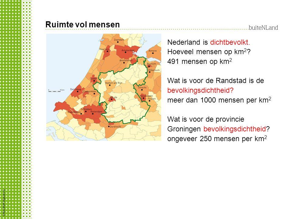 Ruimte vol mensen Nederland is dichtbevolkt. Hoeveel mensen op km 2 ? 491 mensen op km 2 Wat is voor de Randstad is de bevolkingsdichtheid? meer dan 1