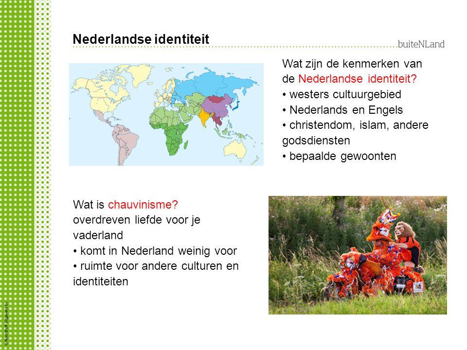 Nederlandse identiteit Wat zijn de kenmerken van de Nederlandse identiteit? westers cultuurgebied Nederlands en Engels christendom, islam, andere gods