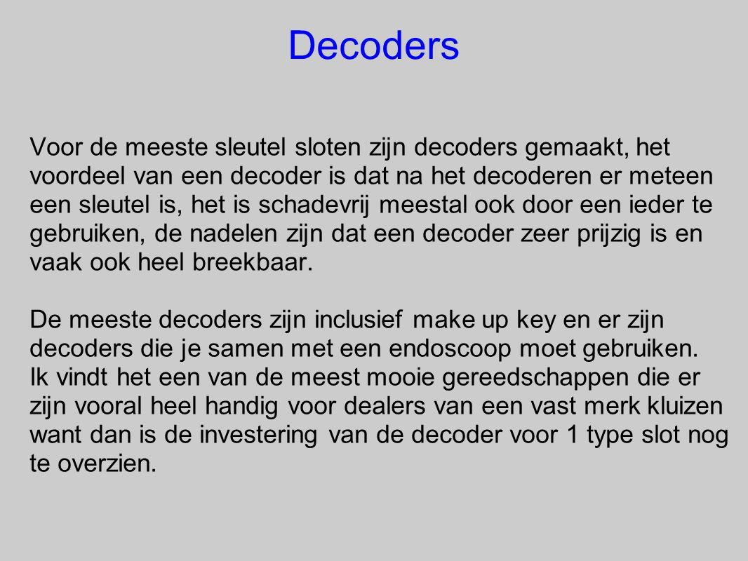 Decoders Voor de meeste sleutel sloten zijn decoders gemaakt, het voordeel van een decoder is dat na het decoderen er meteen een sleutel is, het is sc