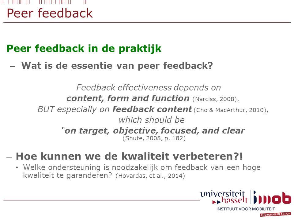 Peer feedback Peer feedback in de praktijk – Wat is de essentie van peer feedback? Feedback effectiveness depends on content, form and function (Narci