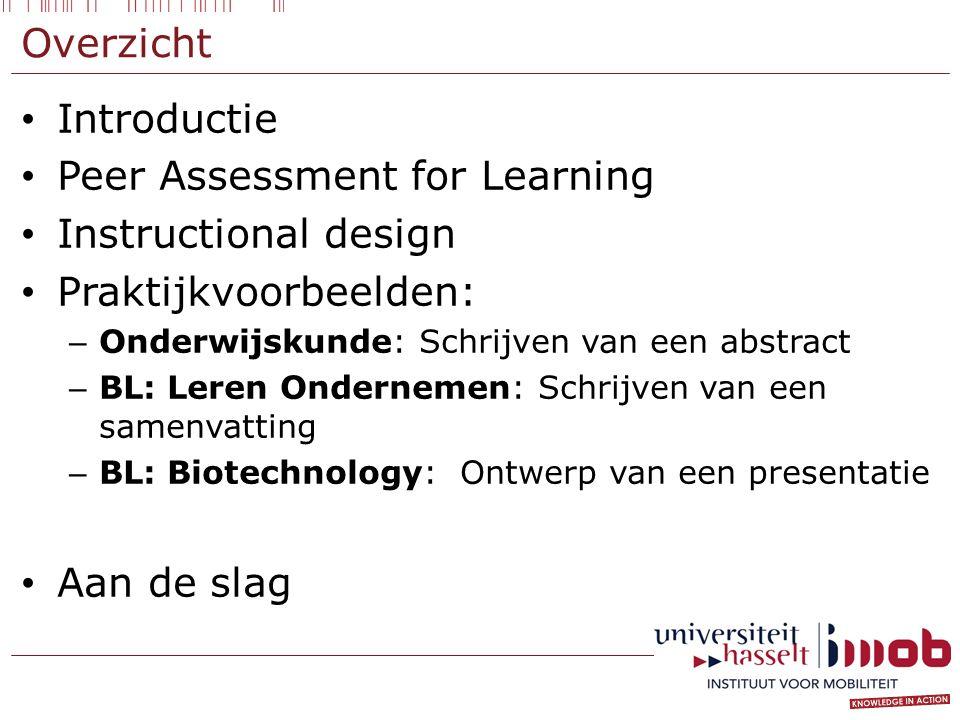 Overzicht Introductie Peer Assessment for Learning Instructional design Praktijkvoorbeelden: – Onderwijskunde: Schrijven van een abstract – BL: Leren Ondernemen: Schrijven van een samenvatting – BL: Biotechnology: Ontwerp van een presentatie Aan de slag