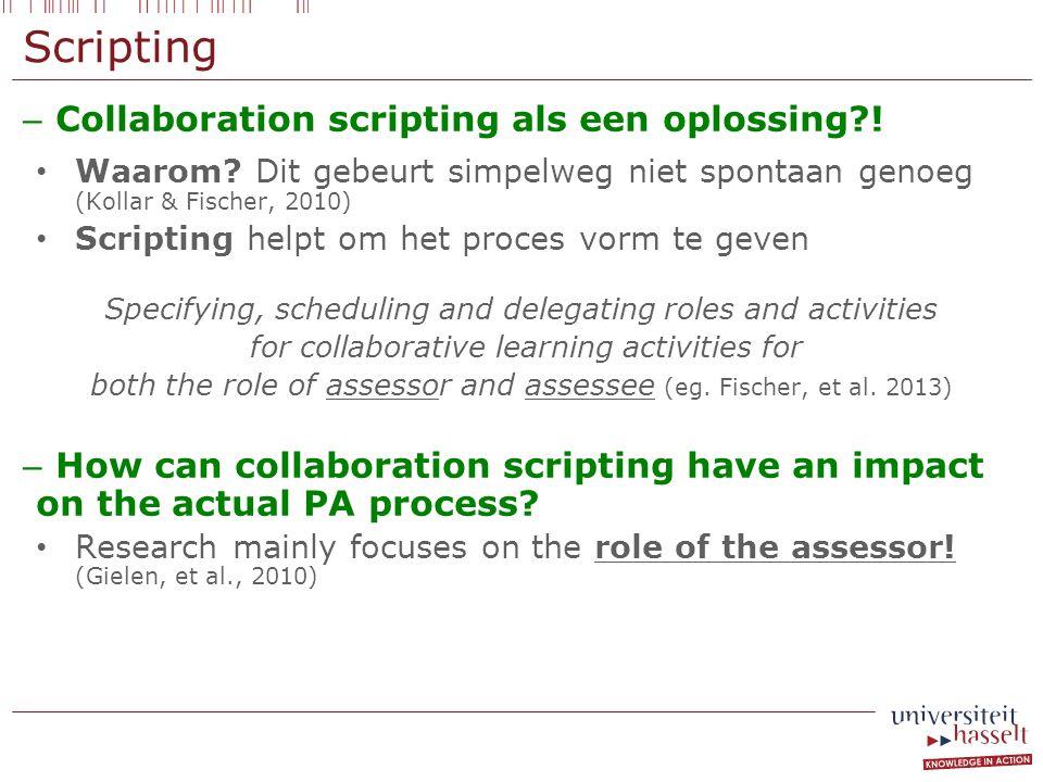 Scripting – Collaboration scripting als een oplossing?! Waarom? Dit gebeurt simpelweg niet spontaan genoeg (Kollar & Fischer, 2010) Scripting helpt om
