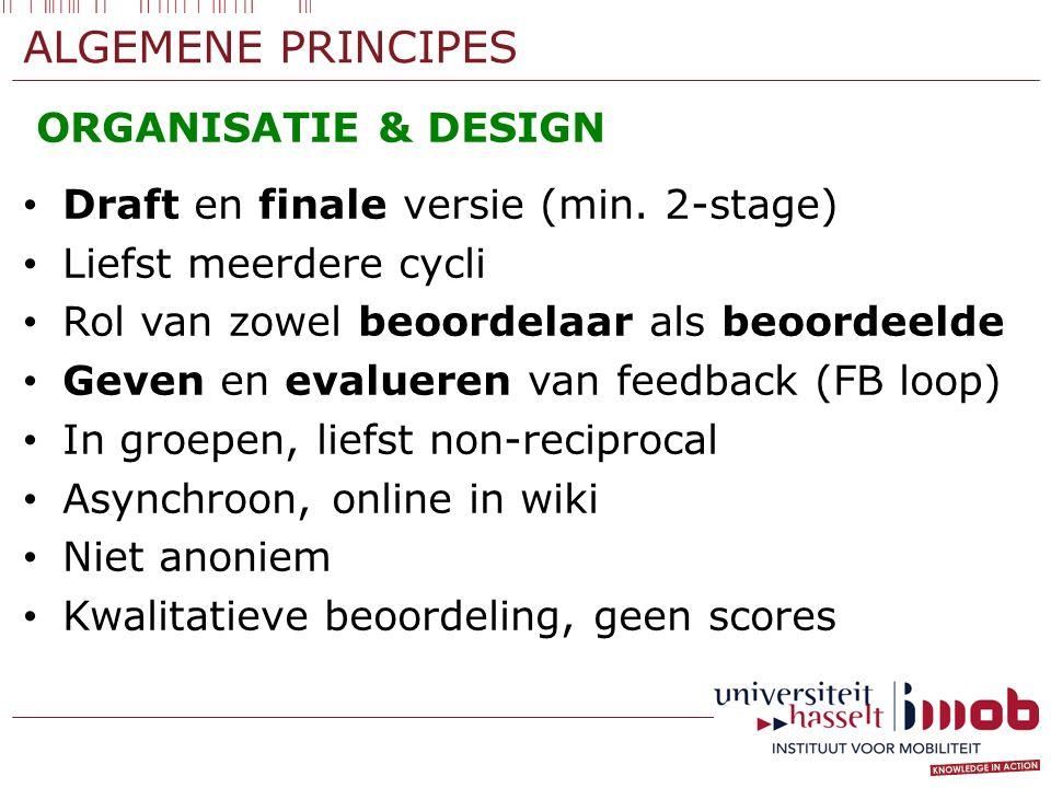 ALGEMENE PRINCIPES ORGANISATIE & DESIGN Draft en finale versie (min. 2-stage) Liefst meerdere cycli Rol van zowel beoordelaar als beoordeelde Geven en