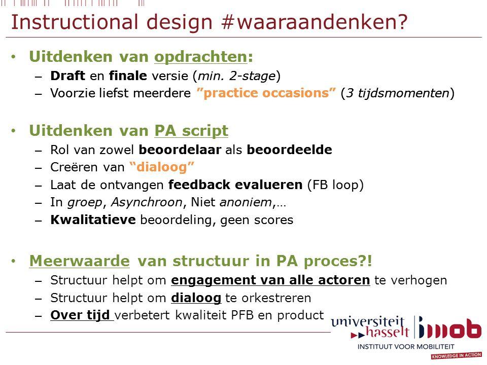 """Instructional design #waaraandenken? Uitdenken van opdrachten: – Draft en finale versie (min. 2-stage) – Voorzie liefst meerdere """"practice occasions"""""""