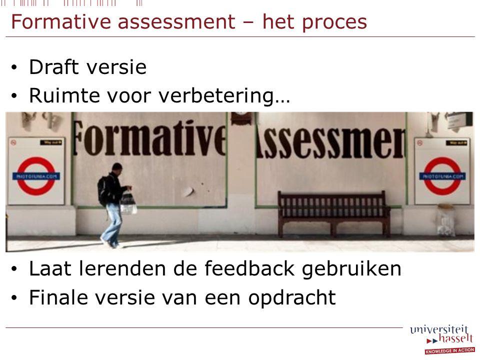 Formative assessment – het proces Draft versie Ruimte voor verbetering… Laat lerenden de feedback gebruiken Finale versie van een opdracht