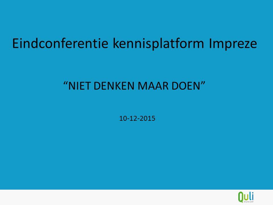 NIET DENKEN MAAR DOEN Eindconferentie kennisplatform Impreze 10-12-2015