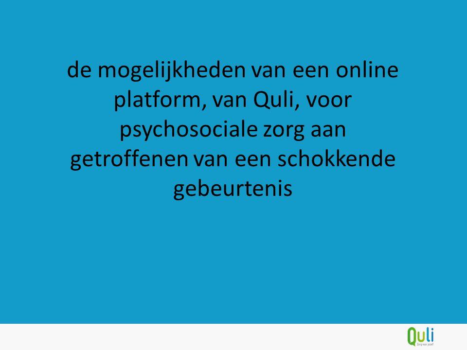 de mogelijkheden van een online platform, van Quli, voor psychosociale zorg aan getroffenen van een schokkende gebeurtenis