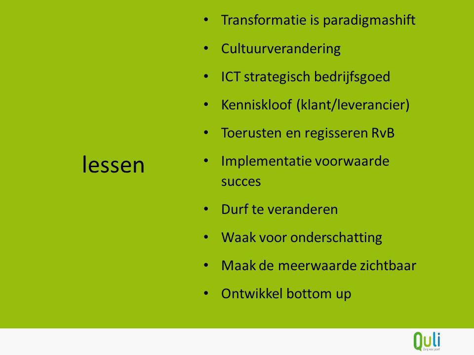 Transformatie is paradigmashift Cultuurverandering ICT strategisch bedrijfsgoed Kenniskloof (klant/leverancier) Toerusten en regisseren RvB Implementa