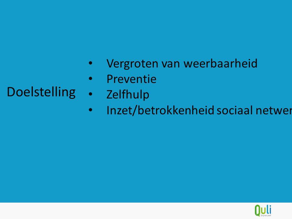 Vergroten van weerbaarheid Preventie Zelfhulp Inzet/betrokkenheid sociaal netwerk Doelstelling