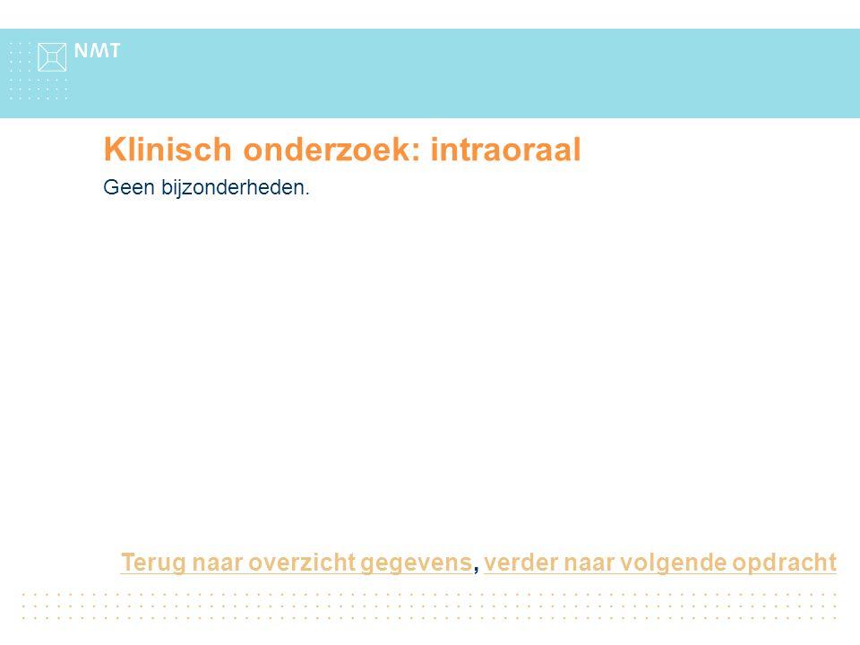 Klinisch onderzoek: intraoraal Geen bijzonderheden.