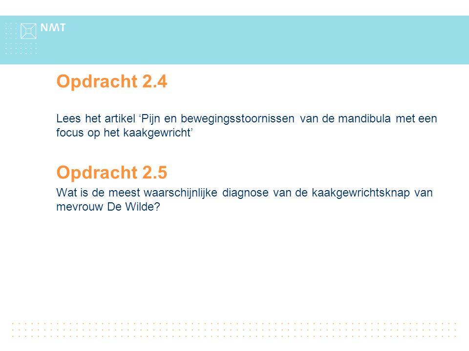 Opdracht 2.4 Lees het artikel 'Pijn en bewegingsstoornissen van de mandibula met een focus op het kaakgewricht' Opdracht 2.5 Wat is de meest waarschijnlijke diagnose van de kaakgewrichtsknap van mevrouw De Wilde