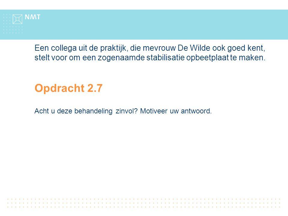 Een collega uit de praktijk, die mevrouw De Wilde ook goed kent, stelt voor om een zogenaamde stabilisatie opbeetplaat te maken.
