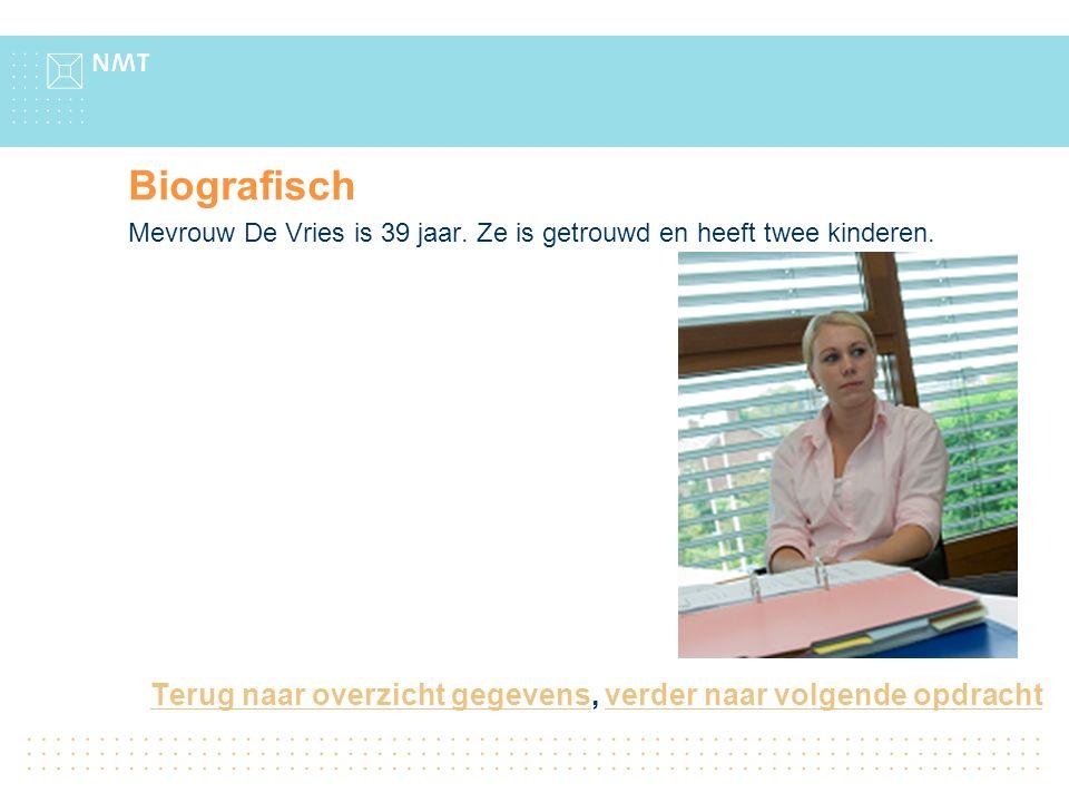Terug naar overzicht gegevensTerug naar overzicht gegevens, verder naar volgende opdrachtverder naar volgende opdracht Biografisch Mevrouw De Vries is 39 jaar.