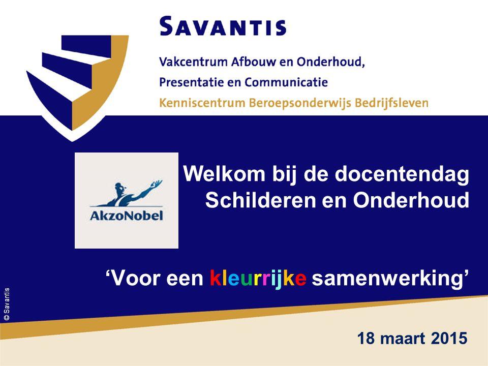 © Savantis Welkom bij de docentendag Schilderen en Onderhoud 'Voor een kleurrijke samenwerking' 18 maart 2015