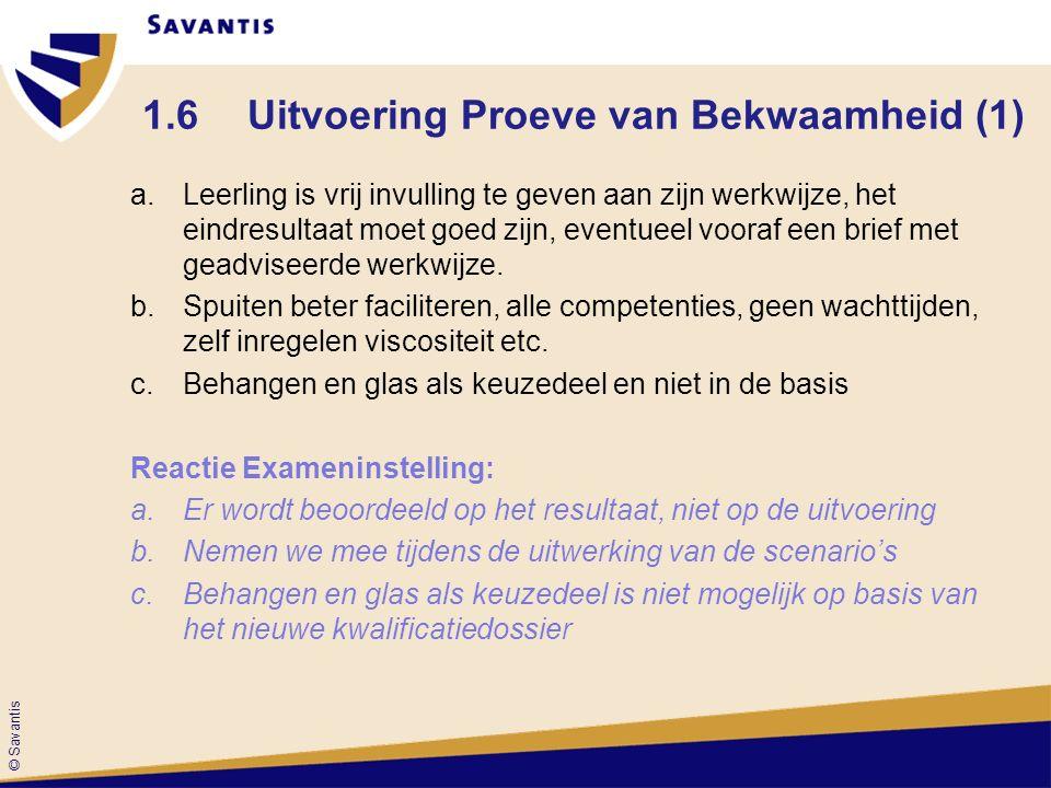 © Savantis 1.6 Uitvoering Proeve van Bekwaamheid (1) a.Leerling is vrij invulling te geven aan zijn werkwijze, het eindresultaat moet goed zijn, eventueel vooraf een brief met geadviseerde werkwijze.