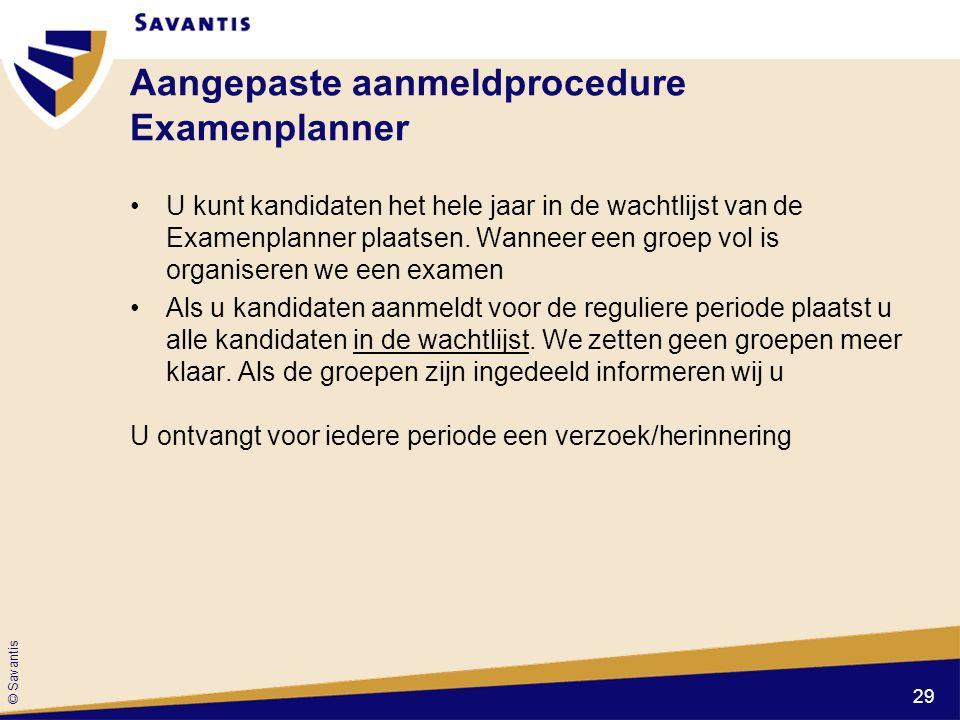 © Savantis Aangepaste aanmeldprocedure Examenplanner U kunt kandidaten het hele jaar in de wachtlijst van de Examenplanner plaatsen.