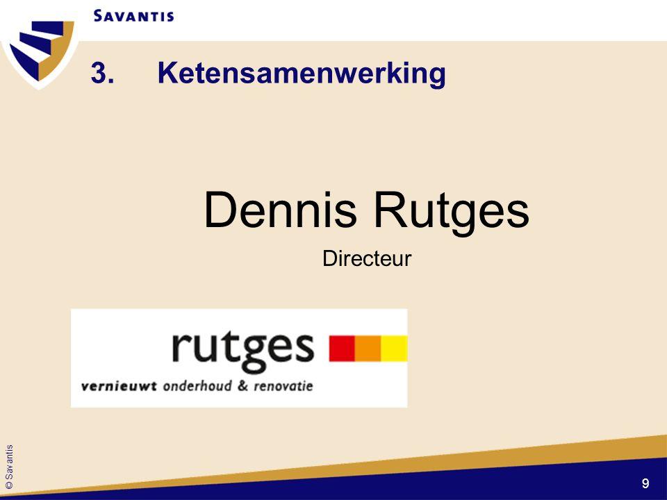 © Savantis 3. Ketensamenwerking Dennis Rutges Directeur 9