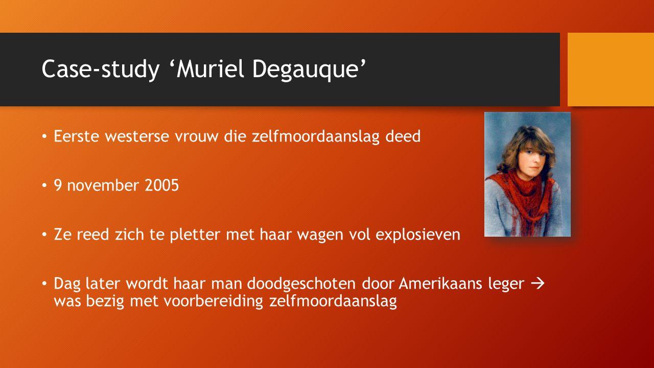 Case-study 'Muriel Degauque' Eerste westerse vrouw die zelfmoordaanslag deed 9 november 2005 Ze reed zich te pletter met haar wagen vol explosieven Dag later wordt haar man doodgeschoten door Amerikaans leger  was bezig met voorbereiding zelfmoordaanslag