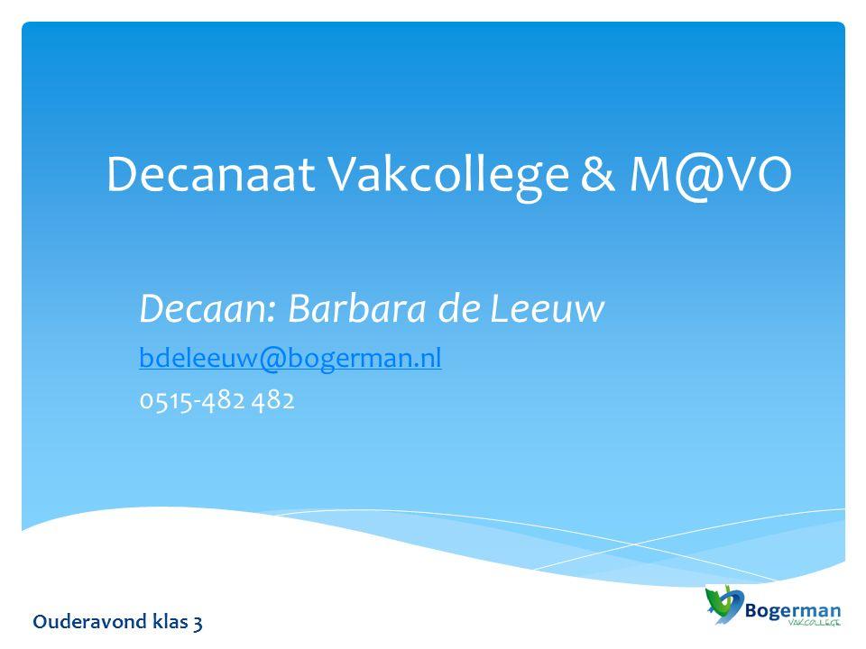 Decanaat Vakcollege & M@VO Decaan: Barbara de Leeuw bdeleeuw@bogerman.nl 0515-482 482 Ouderavond klas 3