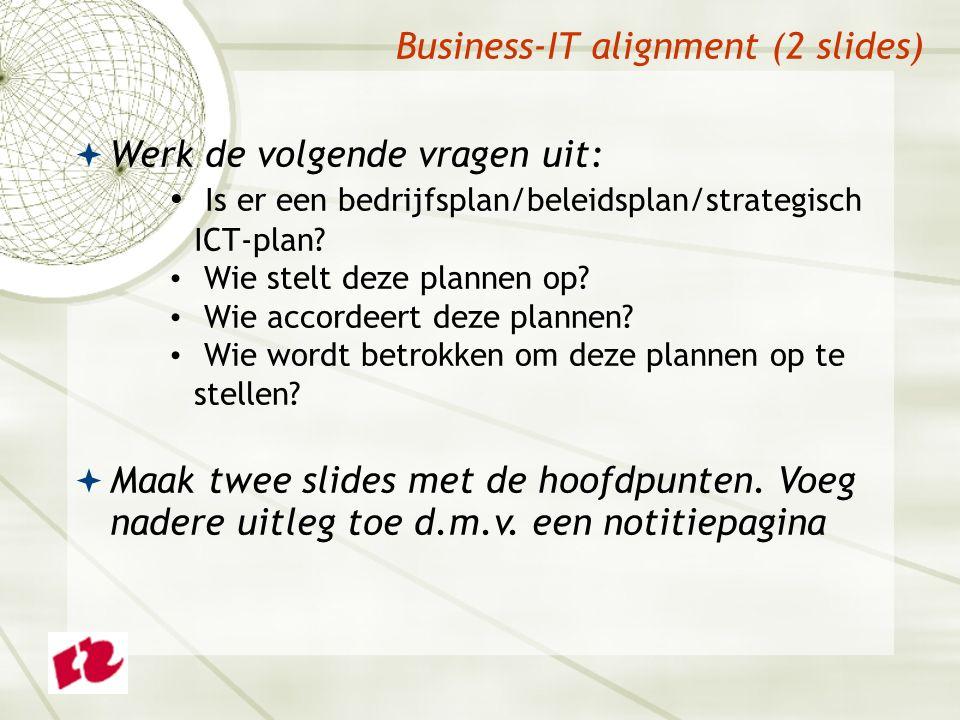 Business-IT alignment (2 slides)  Werk de volgende vragen uit: Is er een bedrijfsplan/beleidsplan/strategisch ICT-plan.