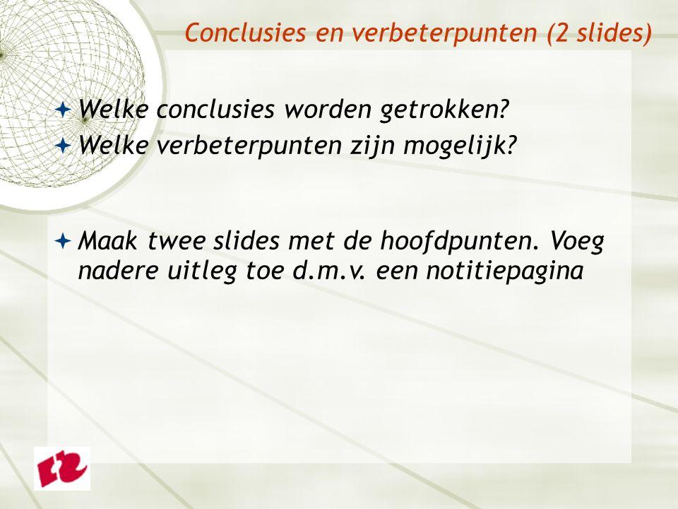Conclusies en verbeterpunten (2 slides)  Welke conclusies worden getrokken.