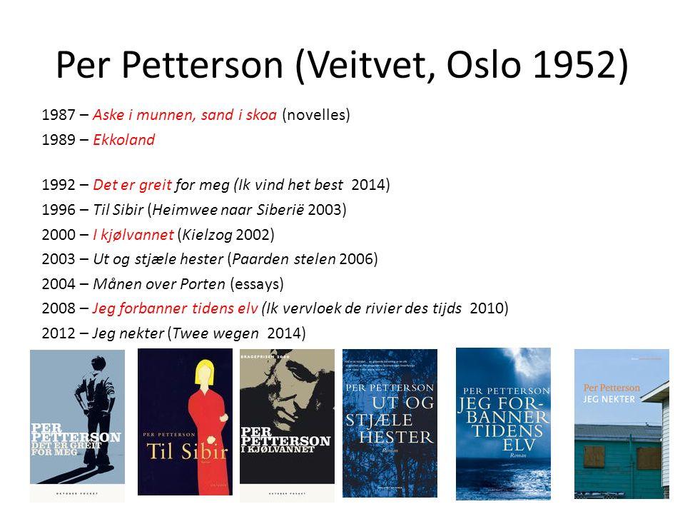 Per Petterson (Veitvet, Oslo 1952) 1987 – Aske i munnen, sand i skoa (novelles) 1989 – Ekkoland 1992 – Det er greit for meg (Ik vind het best 2014) 19