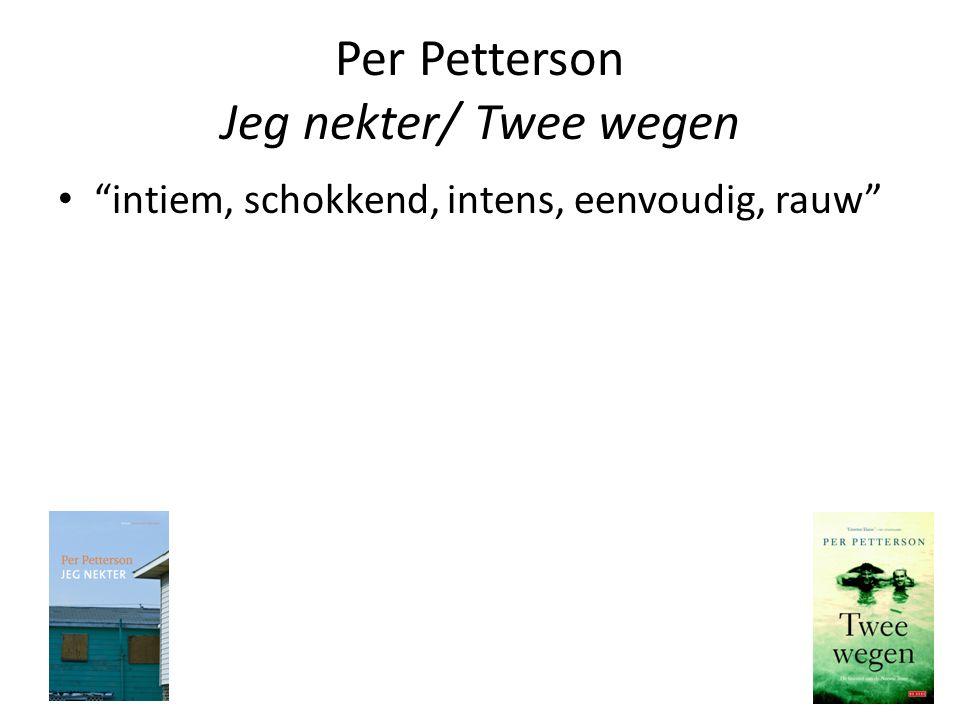 """Per Petterson Jeg nekter/ Twee wegen """"intiem, schokkend, intens, eenvoudig, rauw"""""""