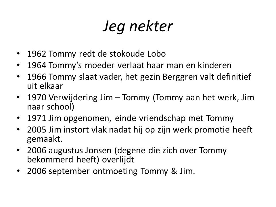Jeg nekter 1962 Tommy redt de stokoude Lobo 1964 Tommy's moeder verlaat haar man en kinderen 1966 Tommy slaat vader, het gezin Berggren valt definitie