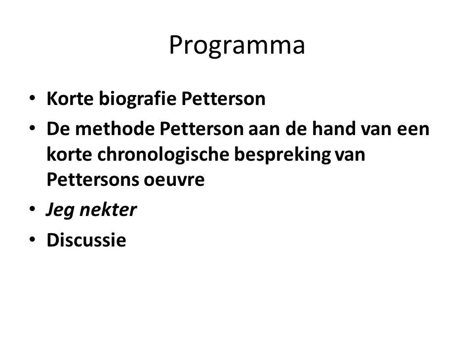 Programma Korte biografie Petterson De methode Petterson aan de hand van een korte chronologische bespreking van Pettersons oeuvre Jeg nekter Discussi