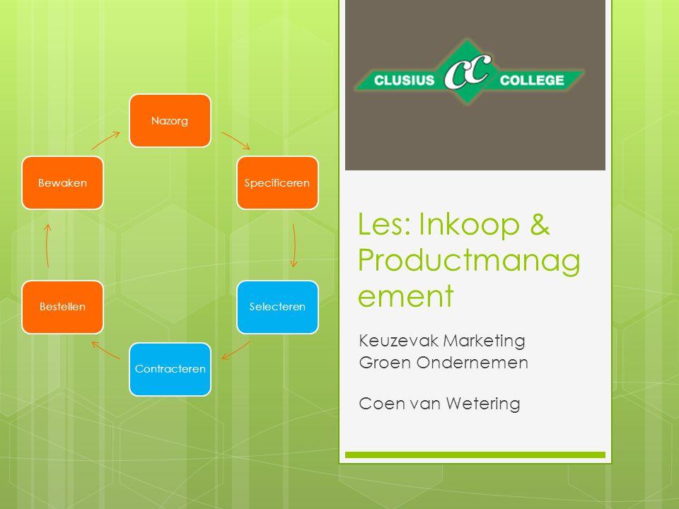 Les: Inkoop & Productmanag ement Keuzevak Marketing Groen Ondernemen Coen van Wetering NazorgSpecificerenSelecterenContracterenBestellenBewaken