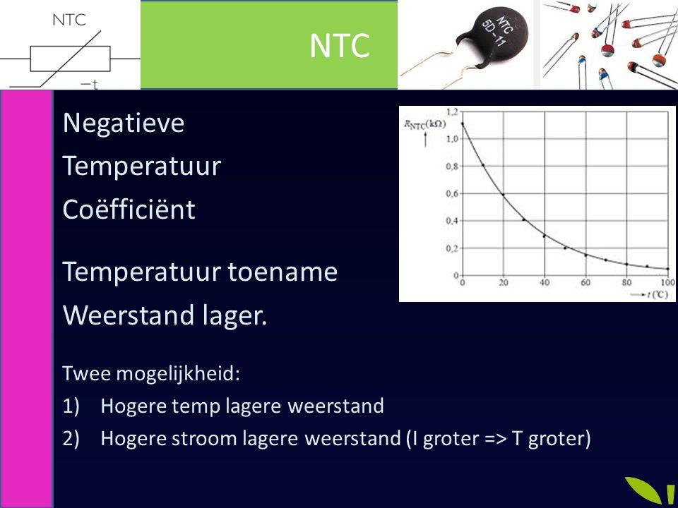 Negatieve Temperatuur Coëfficiënt Temperatuur toename Weerstand lager. Twee mogelijkheid: 1)Hogere temp lagere weerstand 2)Hogere stroom lagere weerst