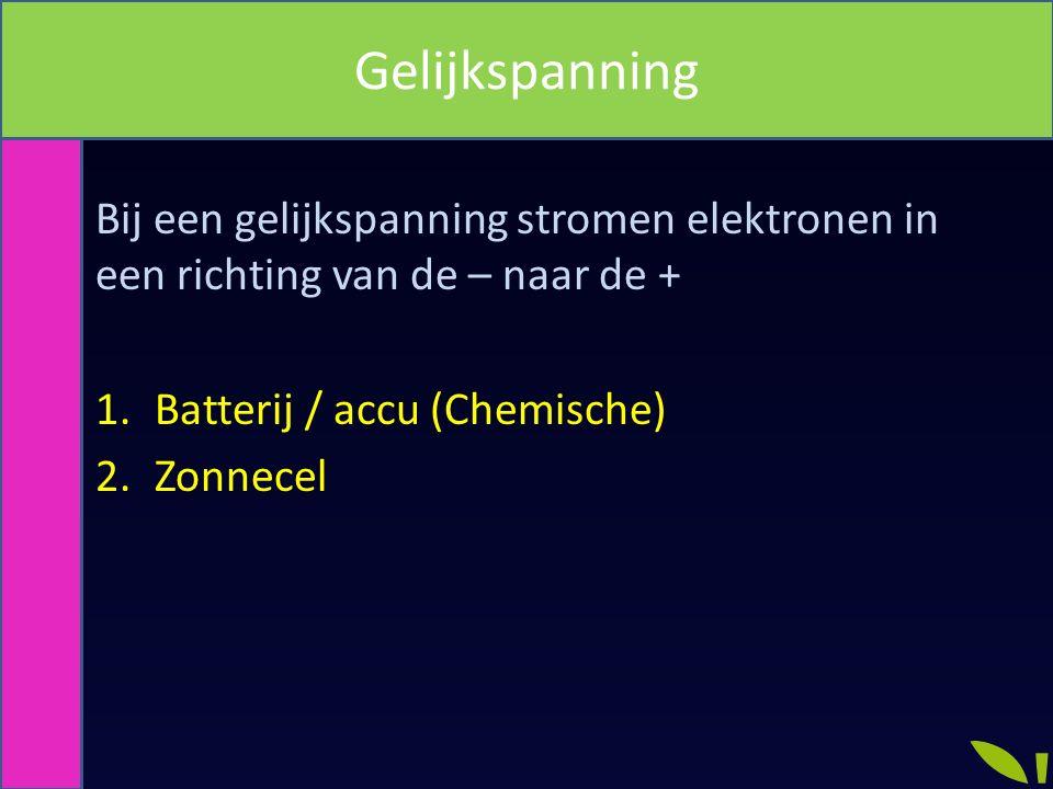 Bij een gelijkspanning stromen elektronen in een richting van de – naar de + 1.Batterij / accu (Chemische) 2.Zonnecel Gelijkspanning