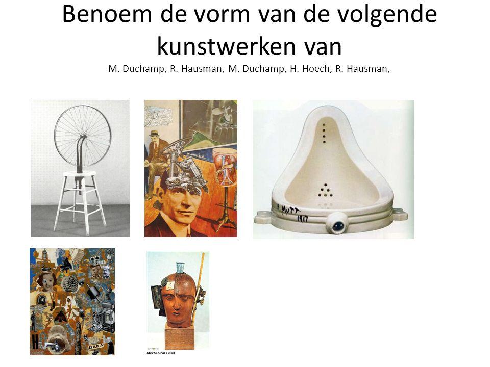 Benoem de vorm van de volgende kunstwerken van M.Duchamp, R.