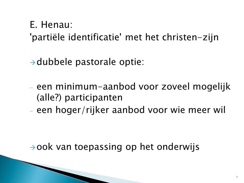 E. Henau: 'partiële identificatie' met het christen-zijn  dubbele pastorale optie: - een minimum-aanbod voor zoveel mogelijk (alle?) participanten -