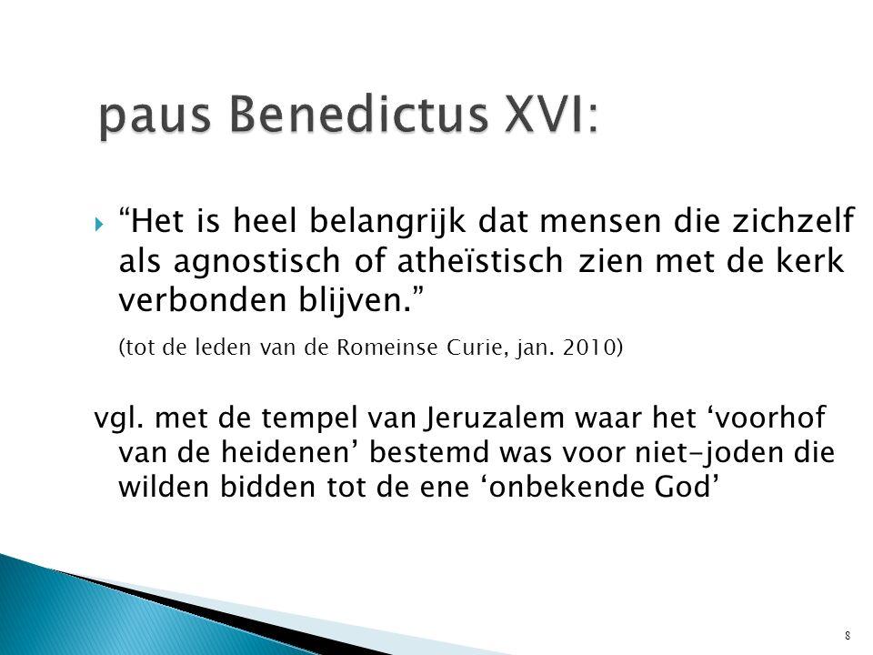  Het is heel belangrijk dat mensen die zichzelf als agnostisch of atheïstisch zien met de kerk verbonden blijven. (tot de leden van de Romeinse Curie, jan.