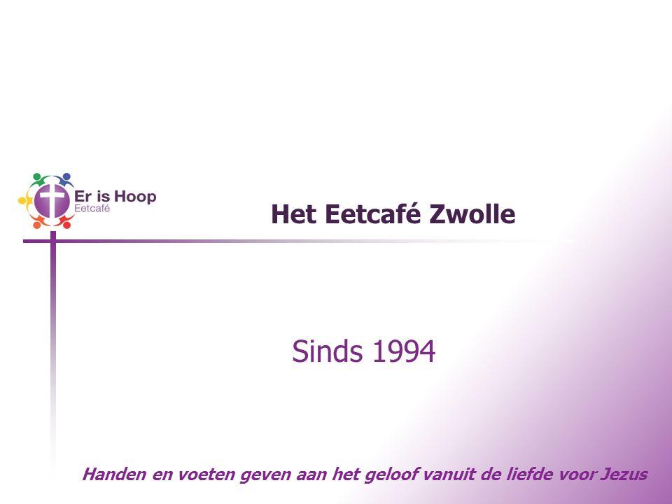Het Eetcafé Zwolle Sinds 1994 Handen en voeten geven aan het geloof vanuit de liefde voor Jezus