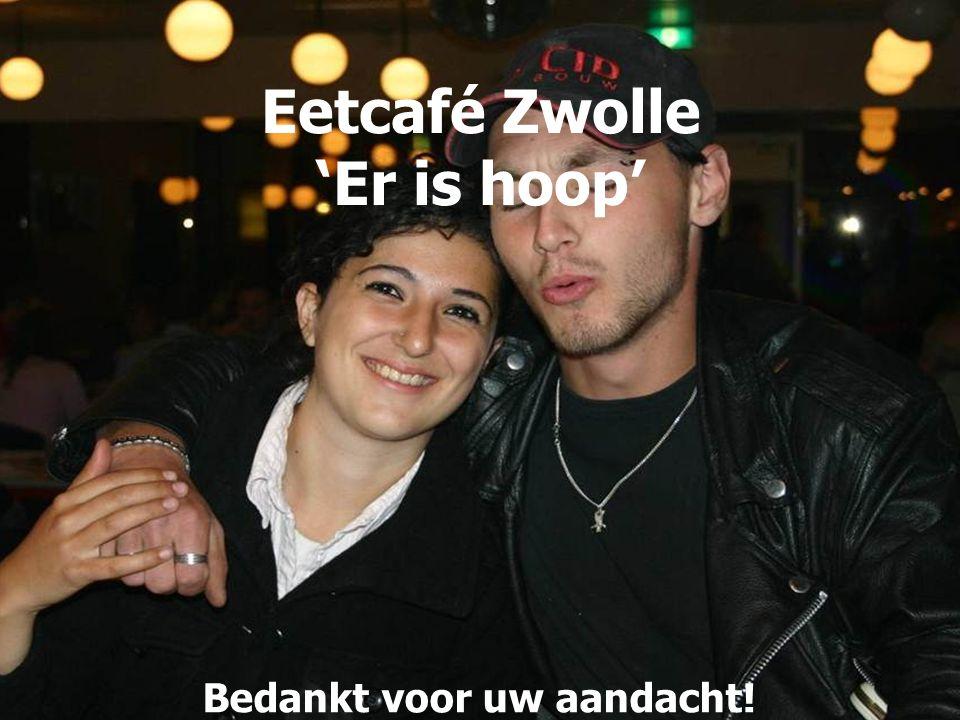 Eetcafé Zwolle 'Er is hoop' Bedankt voor uw aandacht!