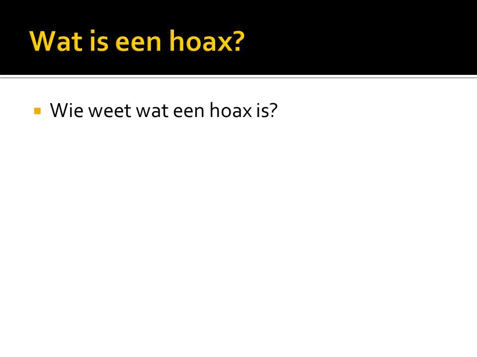  Wie weet wat een hoax is?
