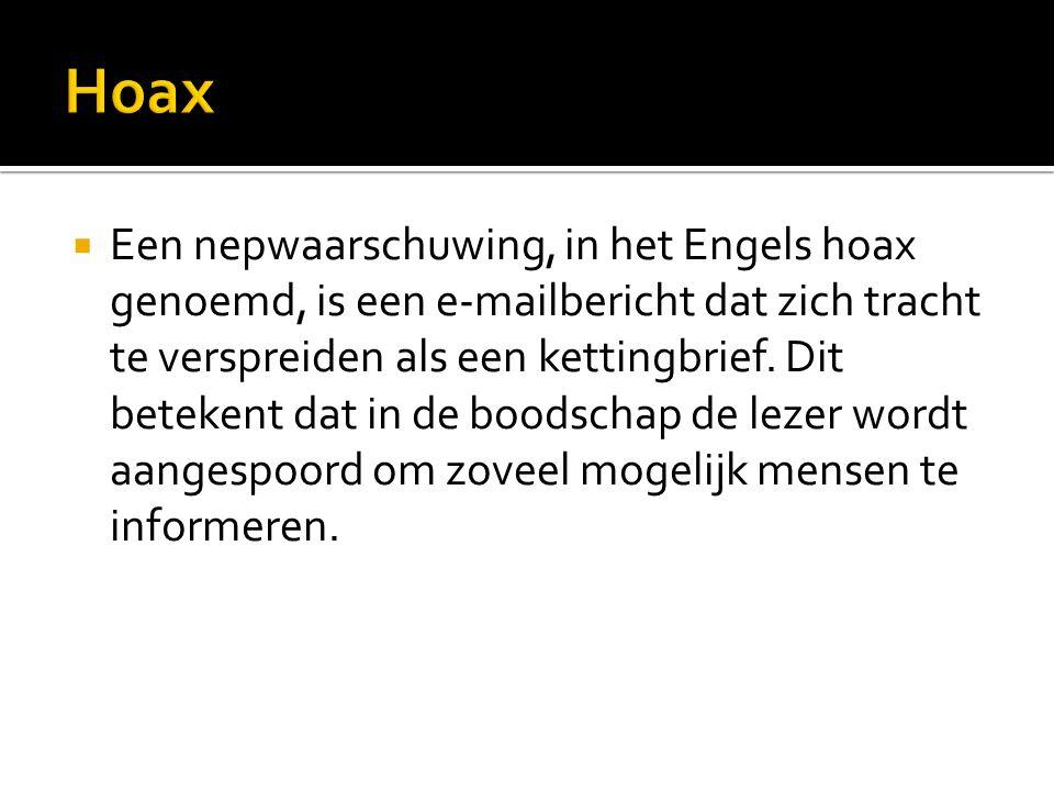  Een nepwaarschuwing, in het Engels hoax genoemd, is een e-mailbericht dat zich tracht te verspreiden als een kettingbrief. Dit betekent dat in de bo