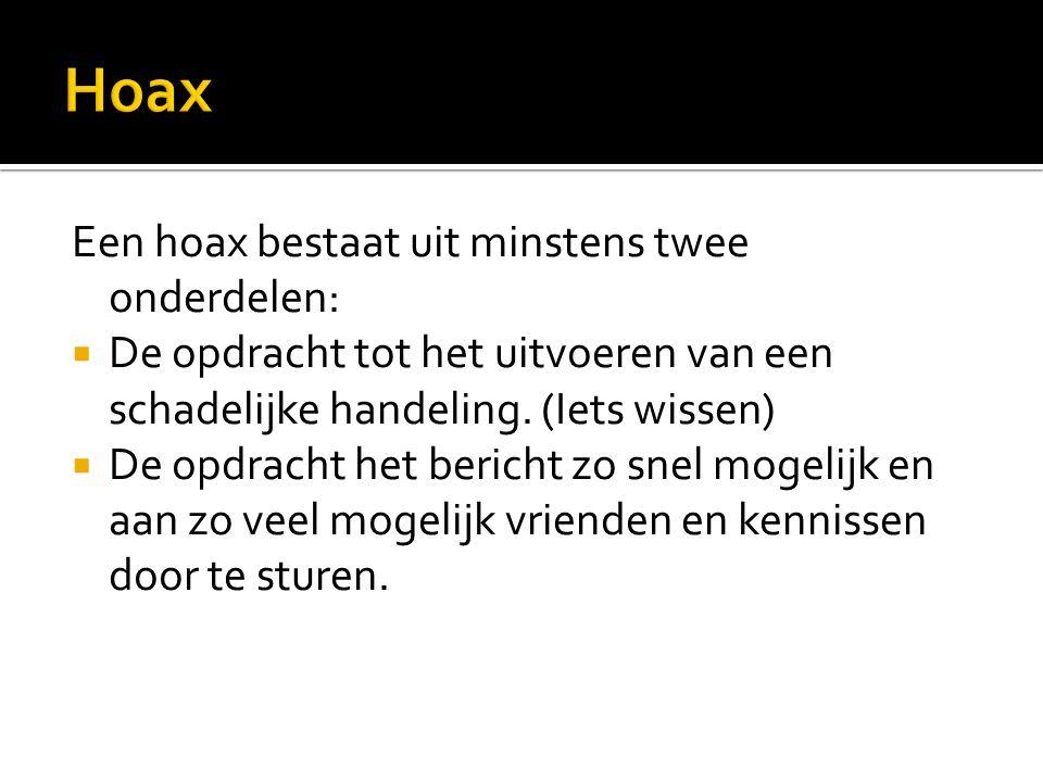 Een hoax bestaat uit minstens twee onderdelen:  De opdracht tot het uitvoeren van een schadelijke handeling. (Iets wissen)  De opdracht het bericht