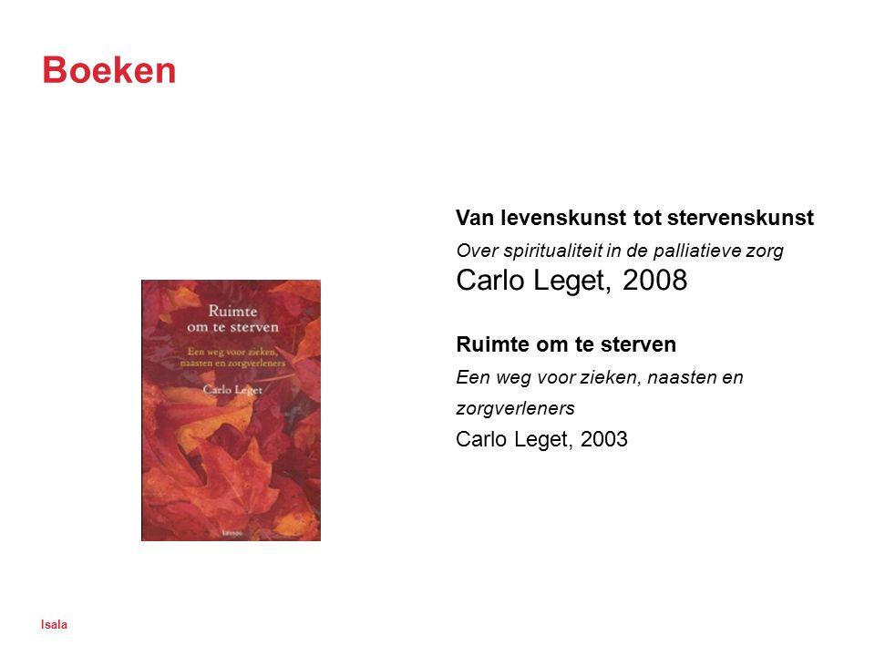 Isala Boeken Van levenskunst tot stervenskunst Over spiritualiteit in de palliatieve zorg Carlo Leget, 2008 Ruimte om te sterven Een weg voor zieken,
