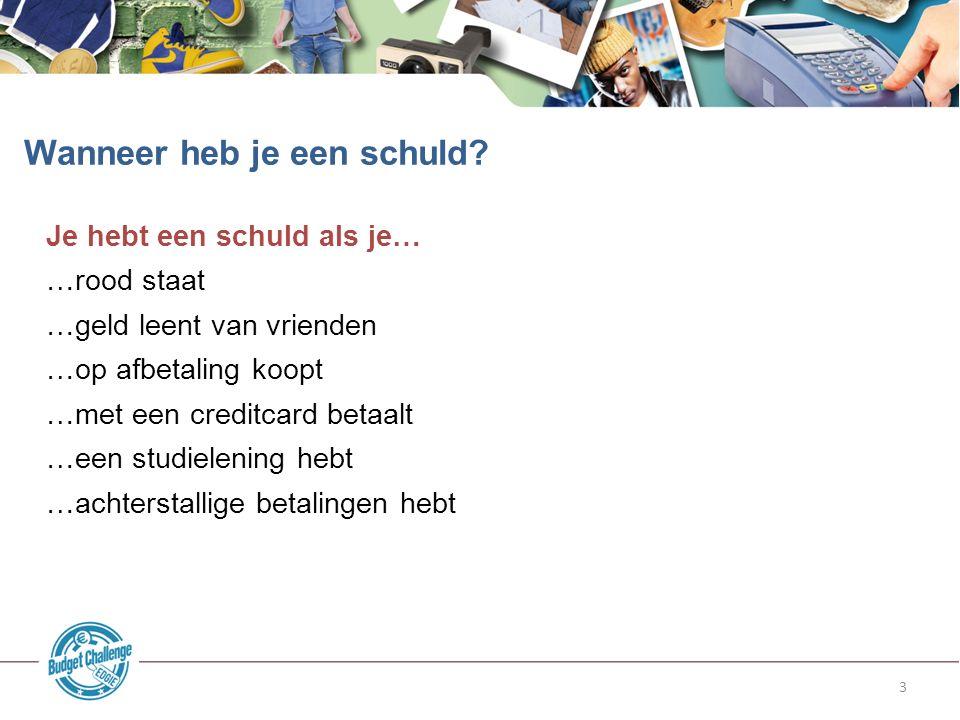 4 Je schuld is een probleem als… … je die niet meer kunt betalen In Nederland hebben 150.000 jongeren tussen de 18 en 25 jaar schulden »Dat zijn 9 uitverkochte stadions Is een schuld altijd een probleem?