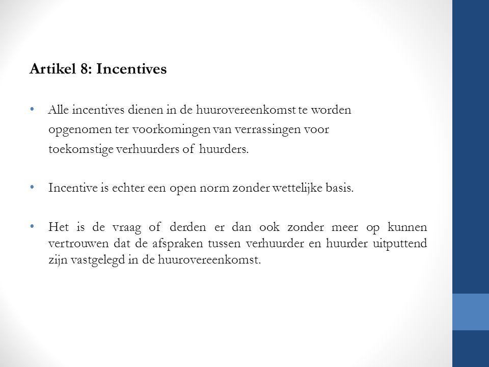 Artikel 8: Incentives Alle incentives dienen in de huurovereenkomst te worden opgenomen ter voorkomingen van verrassingen voor toekomstige verhuurders